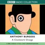 A Clockwork Orange [Dramatisation] - Anthony Burgess, Jason Hughes, Jack Davenport, BBC Worldwide Limited