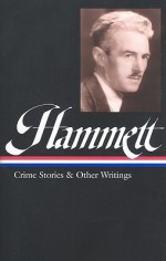 Crime Stories and Other Writings - Dashiell Hammett, Steven Marcus