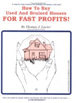 How To Buy Used And Bruised Houses For Fast Profits - Thomas J. Lucier