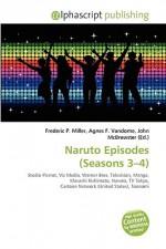 Naruto Episodes (Seasons 3-4) - Frederic P. Miller, Agnes F. Vandome, John McBrewster