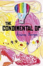 The Condimental Op - Andrez Bergen