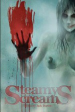 Steamy Screams - Chris Reed, M.P. Johnson, Gregory L. Norris, Jason Andrew, Jack Burton, Kenneth E. Olson, Tonia Brown, Eden Royce, J.D. Stone, Kenneth Whitfield, Jenny Corvette