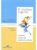 O Violino Cigano e outros contos de mulheres sábias - Regina Machado, Jourbert