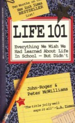 Life 101: Everything We Wish We Had Learned About Life in School--But Didn't - John-Roger, Peter McWilliams