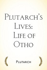 Plutarch's Lives: Life of Otho - Plutarch