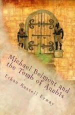 Michael Belmont and the Tomb of Anubis - Ethan Russell Erway