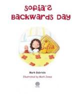 Sofia's Backwards Day - Mark Gabriele, Mark Jones