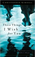 These Things I Wish for You - Christopher Kimball
