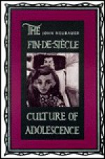 The Fin-de-Siecle Culture of Adolescence - John Neubauer