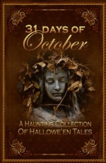 31 Days of October, a Haunting Collection of Hallowe'en Tales - David Russell, Mary H. Ross, Rebecca Lacey, Terry Turner, Linda L. Taylor, Joe Stanley, Mirta Oliva, Glenda Reynolds, Lisa M. Collins, Christene Britton-Jones, Lena M. Pate, DB Martin, Andy McKell, Gene Hilgreen, Shae Hamrick, Stephanie Baskerville, C. Baely, Cora Bhatia,