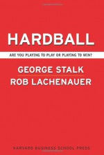 Hardball: Are You Playing to Play or Playing to Win - George Stalk Jr., Rob Lachenauer, Robert Lachenauer, John Butman