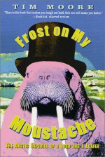 Frost on my Moustache: The Arctic Exploits of a Lord and a Loafer - Tim Moore