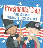 Presidents' Day - Anne F. Rockwell, Lizzy Rockwell