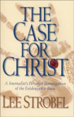 The Case for Christ - Lee Strobel