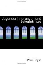 Jugenderinnerungen und Bekenntnisse (German Edition) - Paul Heyse