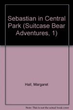 Sebastian in Central Park (Suitcase Bear Adventures, 1) - Margaret Hall, David Wenzel