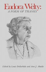 Eudora Welty: A Form of Thanks - Louis Dollarhide, Ann J. Abadie