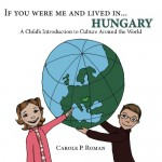 If You Were Me and Lived in... Hungary: A Child's Introduction to Culture Around the World (Volume 14) - Carole P. Roman