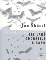 Zlé laně odcházejí k ránu - Jan Skácel