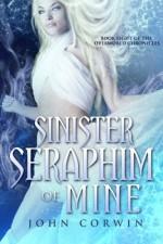 Sinister Seraphim of Mine: Book Eight of the Overworld Chronicles (Volume 8) - John Corwin