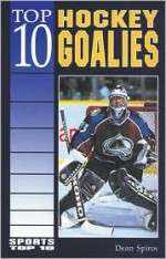 Top 10 Hockey Goalies - Dean Spiros