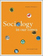 Sociology in Our Times, 9th Ed. - Diana Kendall