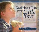 God Has a Plan for Little Boys - Kathryn Andrews Fincher, Janna Walkup