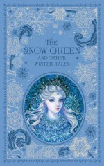 The Snow Queen and Other Winter Tales - Hans Christian Andersen, Jacob Grimm, Wilhelm Grimm, Charles Dickens, Louisa May Alcott, Oscar Wilde, Andrew Lang, Alexandre Dumas