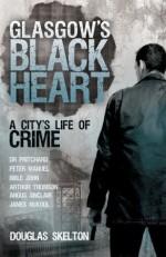Glasgow's Black Heart: A City's Life of Crime - Douglas Skelton