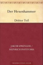 Der Hexenhammer: Dritter Teil (German Edition) - Heinrich Kramer