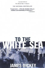 To the White Sea (Delta World War II Library) - James Dickey