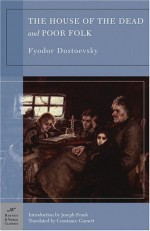 The House of the Dead/Poor Folk - Fyodor Dostoyevsky, Constance Garnett, Joseph Frank