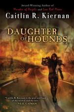 Daughter of Hounds - Caitlín R. Kiernan