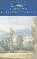 Cranford & Other Stories (Wordsworth Classics) - Elizabeth Gaskell