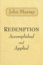 Redemption Accomplished and Applied - John Murray