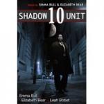 Shadow Unit 10 - Emma Bull, Elizabeth Bear, Leah Bobet, Stephen Shipman, Kyle Cassidy