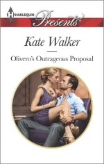 Olivero's Outrageous Proposal - Kate Walker