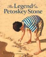 The Legend of the Petoskey Stone (Myths, Legends, Fairy and Folktales) - Kathy-Jo Wargin, Gijsbert Van Frankenhuyzen