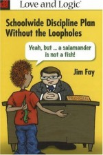 Schoolwide Discipline Plan Without the Loopholes: Yeah, but- A Salamander is Not a Fish! - Jim Fay