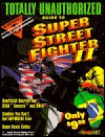 Totally Unauthorized Guide to Super Street Fighter II - Jason R. Rich
