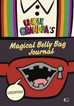 Unzipped: Uncle Grandpa's Magical Belly Bag Journal - Max Brallier