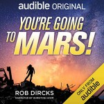 You're Going to Mars - Rob Dircks