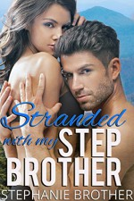 Stranded with My Stepbrother (A Billionaire Stepbrother Romance) - Stephanie Brother