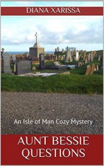 Aunt Bessie Questions (An Isle of Man Cozy Mystery Book 17) - Diana Xarissa