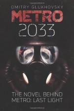 Metro 2033: First U.S. English edition (METRO by Dmitry Glukhovsky) (Volume 1) - Dmitry Glukhovsky