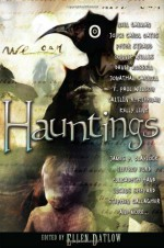 Hauntings - Joyce Carol Oates, Peter Straub, Michael Marshall Smith, Ellen Datlow, Caitlín R. Kiernan, F. Paul Wilson, Pat Cadigan, Kelly Link, Jeffrey Ford, Jonathan Carroll, Terry Dowling, James P. Blaylock, Stephen Gallagher, Elizabeth Hand, Dale Bailey, Adam Nevill, Gemma Files,