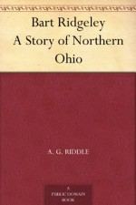 Bart Ridgeley A Story of Northern Ohio - A. G. Riddle
