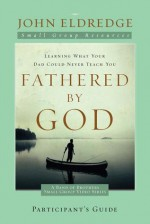 Fathered by God Participant's Guide (A Band of Brothers Small Group Video Series) - John Eldredge