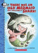 There Was An Old Mermaid Who Swallowed a Shark - Lucille Colandro