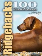 100 Memorable Rhodesian Ridgeback Moments - Denise Flaim, Theresa M. Lyons